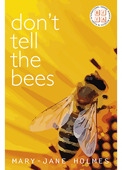 Don't Tell the Bees : Mary-Jane Holmes