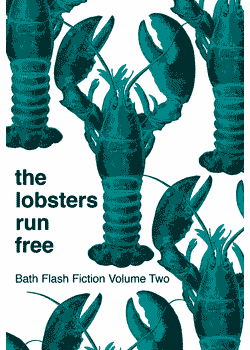 The Lobsters Run Free : Bath Flash Fiction Volume Two